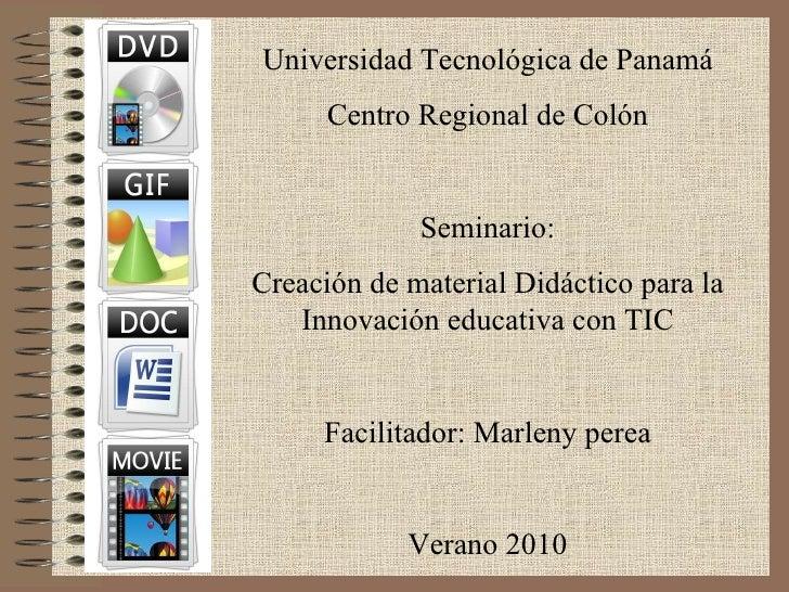 Universidad Tecnológica de Panamá Centro Regional de Colón Seminario: Creación de material Didáctico para la Innovación ed...
