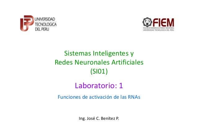 Sistemas Inteligentes y Redes Neuronales Artificiales (SI01)  Laboratorio: 1 Funciones de activación de las RNAs  Ing. Jos...