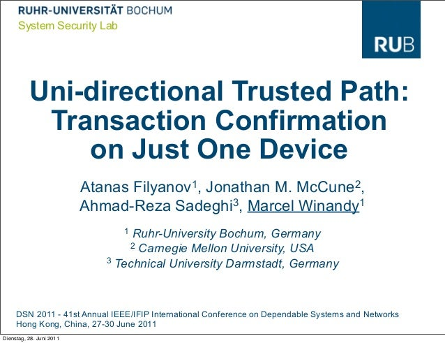 System Security Lab          Uni-directional Trusted Path:           Transaction Confirmation              on Just One Dev...