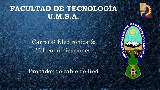 FACULTAD DE TECNOLOGÍA U.M.S.A. Carrera: Electrónica & Telecomunicaciones Probador de cable de Red