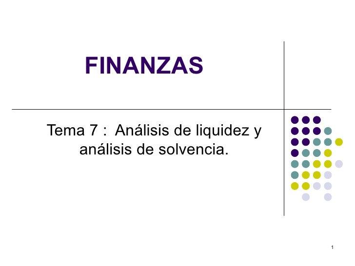 FINANZASTema 7 : Análisis de liquidez y   análisis de solvencia.                                  1