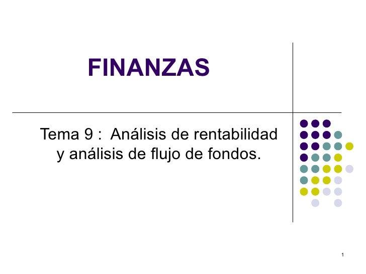 FINANZASTema 9 : Análisis de rentabilidad  y análisis de flujo de fondos.                                    1