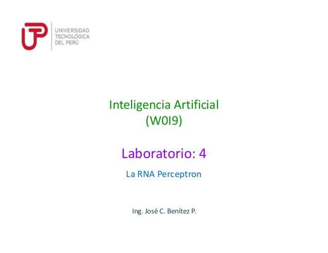 Ing. José C. Benítez P. Inteligencia Artificial (W0I9) La RNA Perceptron Laboratorio: 4