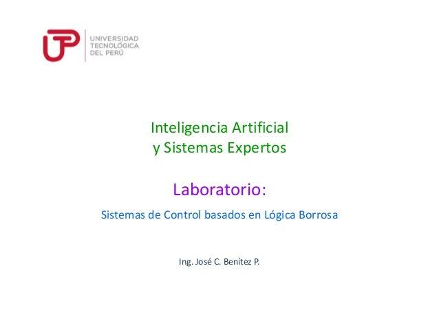 Ing. José C. Benítez P. Inteligencia Artificial y Sistemas Expertos Sistemas de Control basados en Lógica Borrosa Laborato...