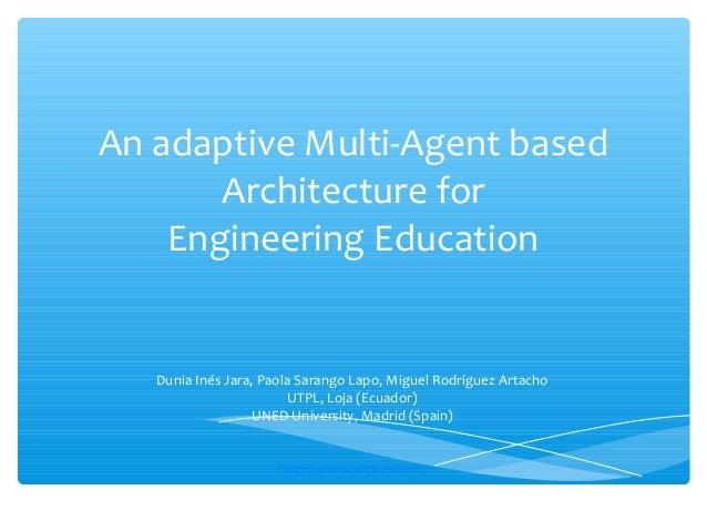 An adaptive Multi-Agent based       Architecture for    Engineering Education   Dunia Inés Jara, Paola Sarango Lapo, Migue...