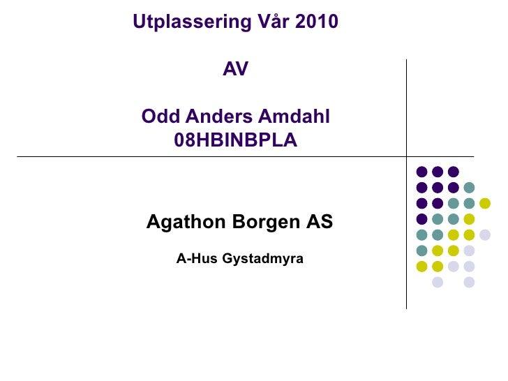 Utplassering Vår 2010 AV Odd Anders Amdahl 08HBINBPLA Agathon Borgen AS A-Hus Gystadmyra