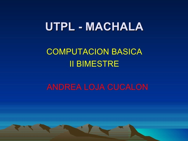 UTPL - MACHALA  COMPUTACION BASICA     II BIMESTRE  ANDREA LOJA CUCALON