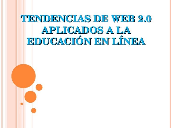 TENDENCIASDEWEB2.0    APLICADOSALA  EDUCACIÓNENLÍNEA