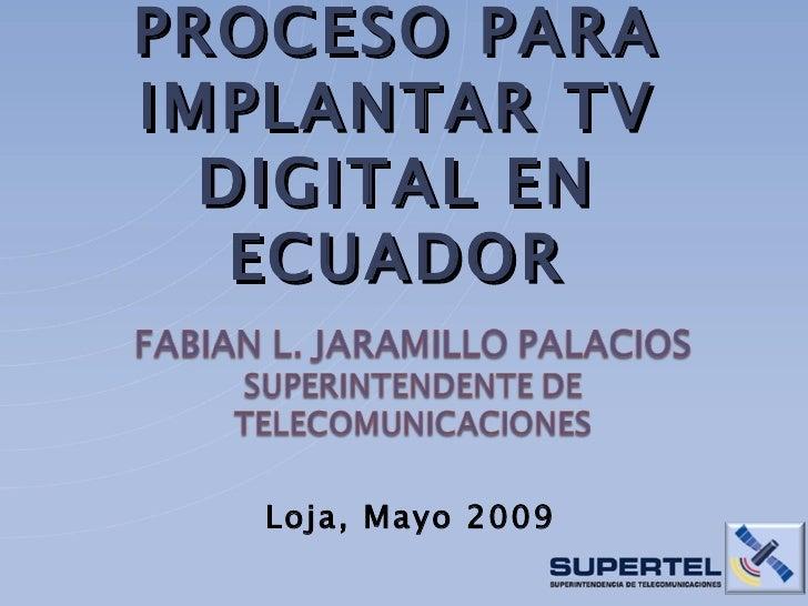 PROCESO PARA IMPLANTAR TV DIGITAL EN ECUADOR Loja, Mayo 2009