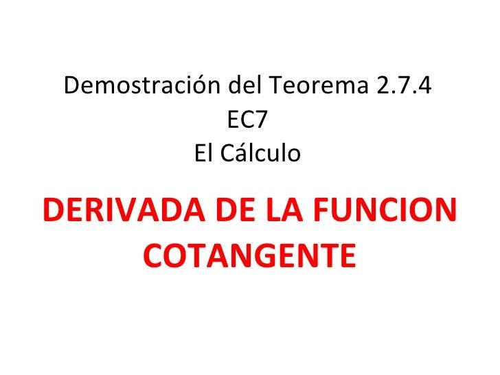 Demostración del Teorema 2.7.4 EC7 El Cálculo DERIVADA DE LA FUNCION COTANGENTE