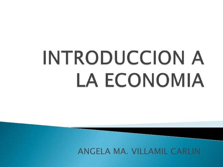 INTRODUCCION A LA ECONOMIA<br />ANGELA MA. VILLAMIL CARLIN<br />