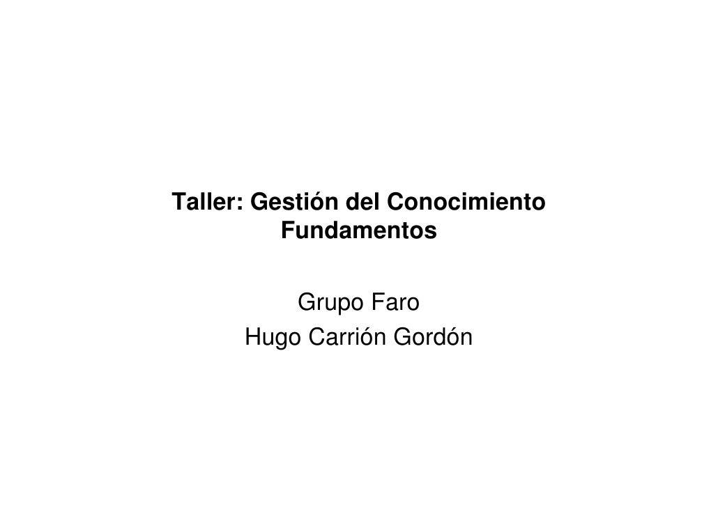 Taller: Gestión del Conocimiento           Fundamentos            Grupo Faro       Hugo Carrión Gordón