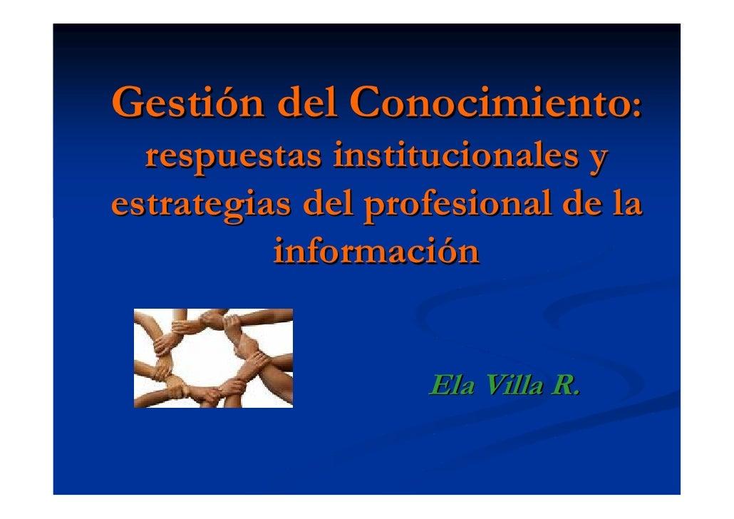 Gestión del Conocimiento:   respuestas institucionales y estrategias del profesional de la           información          ...