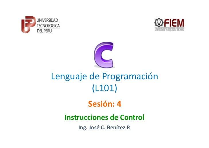 Lenguaje de Programación         (L101)           Sesión: 4   Instrucciones de Control       Ing. José C. Benítez P.