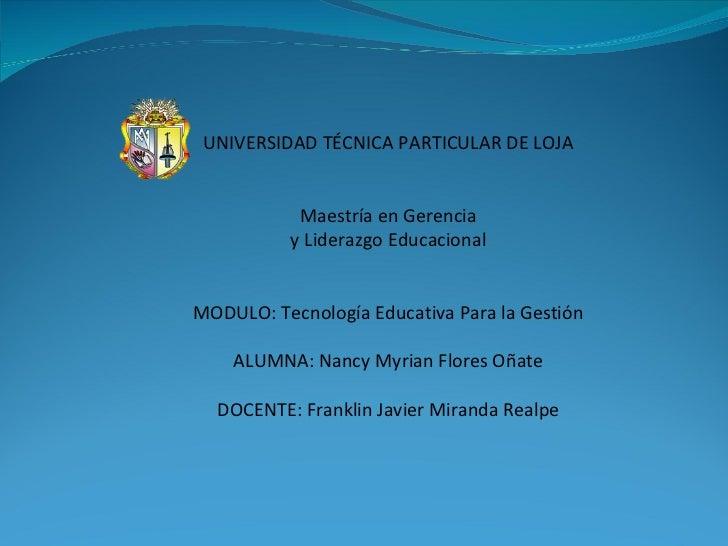 UNIVERSIDAD TÉCNICA PARTICULAR DE LOJA           Maestría en Gerencia          y Liderazgo EducacionalMODULO: Tecnología E...