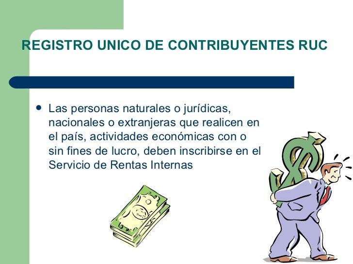 REGISTRO UNICO DE CONTRIBUYENTES RUC        Las personas naturales o jurídicas,      nacionales o extranjeras que realice...