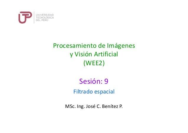 Procesamiento de Imágenes y Visión Artificial (WEE2) Sesión: 9 MSc. Ing. José C. Benítez P. Filtrado espacial