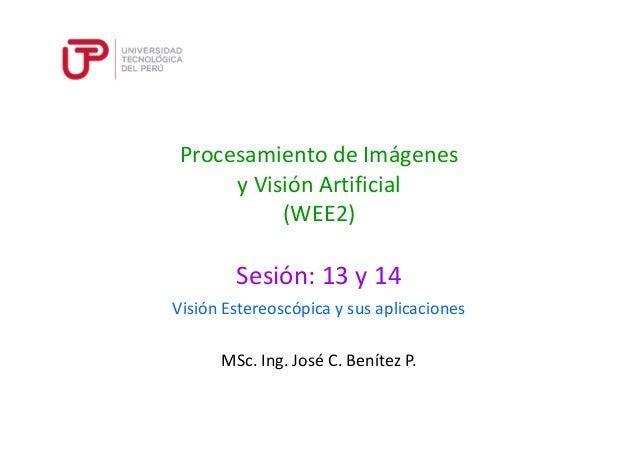 Procesamiento de Imágenes  y Visión Artificial  (WEE2)  Sesión: 13 y 14  Visión Estereoscópica y sus aplicaciones  MSc. In...