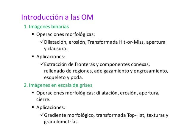 Introducción a las OM  1. Imágenes binarias   Operaciones morfológicas:  Dilatación, erosión, Transformada Hit-or-Miss, ap...
