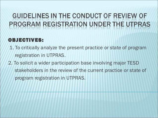 OBJECTIVES: 1. To critically analyze the present practice or state of program    registration in UTPRAS.2. To solicit a wi...
