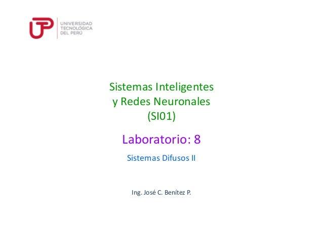 Ing. José C. Benítez P. Sistemas Inteligentes y Redes Neuronales (SI01) Sistemas Difusos II Laboratorio: 8