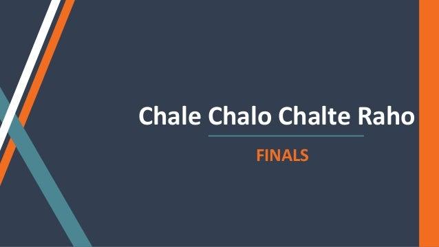 Chale Chalo Chalte Raho FINALS