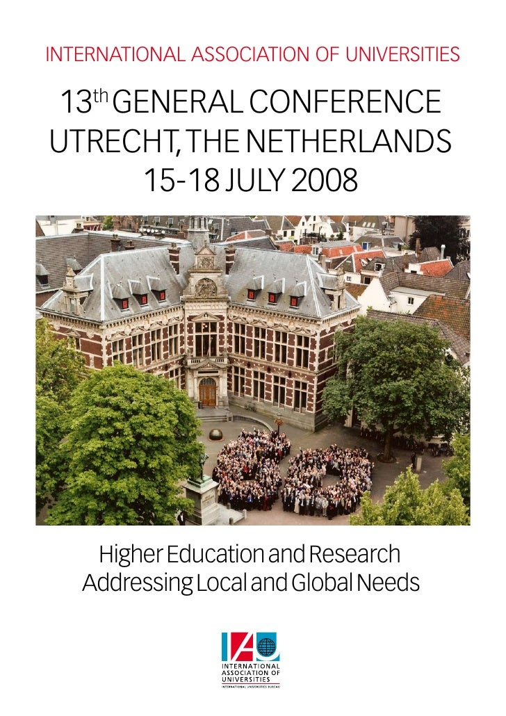 INTERNATIONAL ASSOCIATION OF UNIVERSITIES13th GENERAL CONFERENCEUTRECHT, THE NETHERLANDS       15-18 JULY 2008    Higher E...