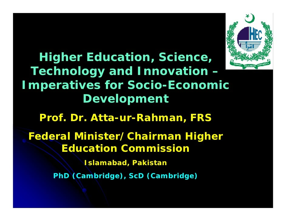 Higher Education, Science, Technology and Innovation –Imperatives for Socio-Economic         Development  Prof. Dr. Atta-u...