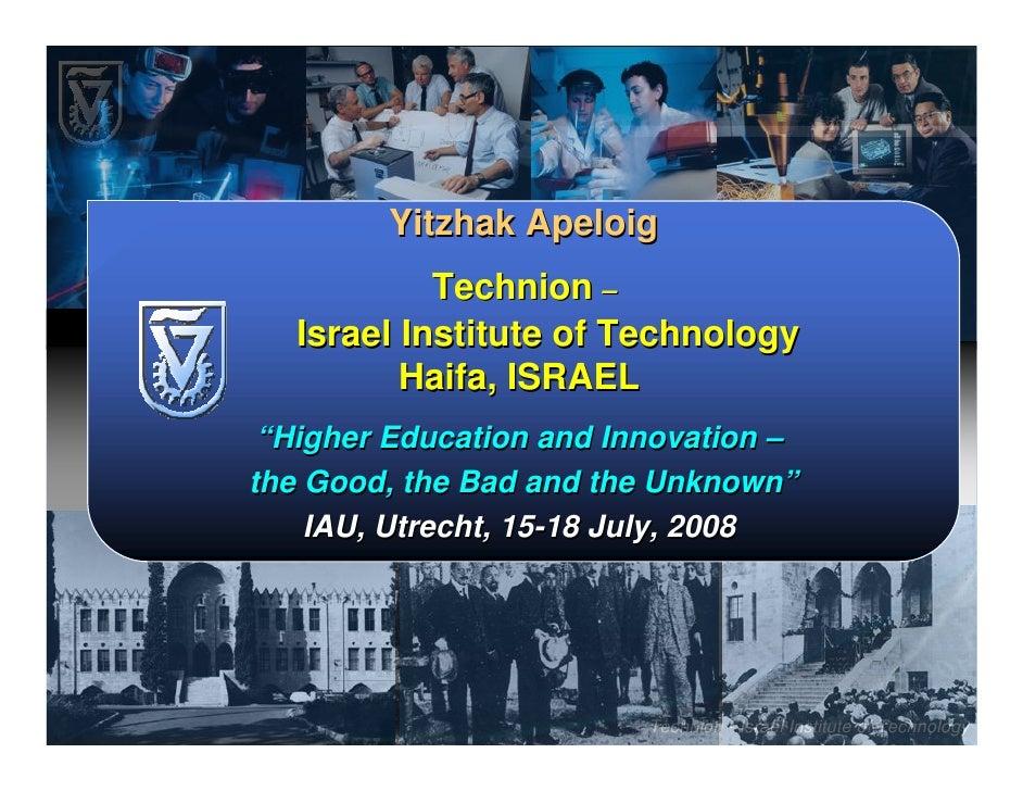 "Yitzhak Apeloig            Technion –   Israel Institute of Technology          Haifa, ISRAEL ""Higher Education and Innova..."
