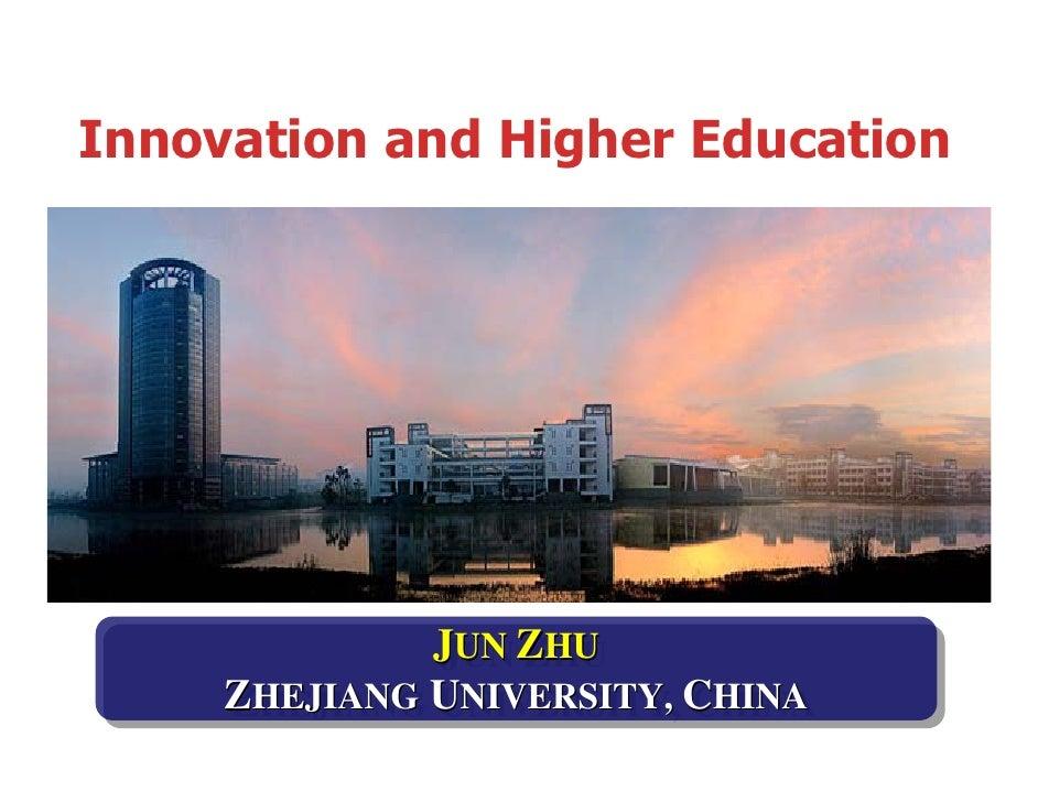 Innovation and Higher Education              JUN ZHU              JUN ZHU     ZHEJIANG UNIVERSITY, CHINA     ZHEJIANG UNIV...