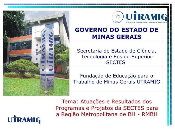 Tema: Atuações e Resultados dos Programas e Projetos da SECTES para a Região Metropolitana de BH - RMBH Fundação de Educaç...