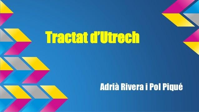 Tractat d'Utrech  Adrià Rivera i Pol Piqué