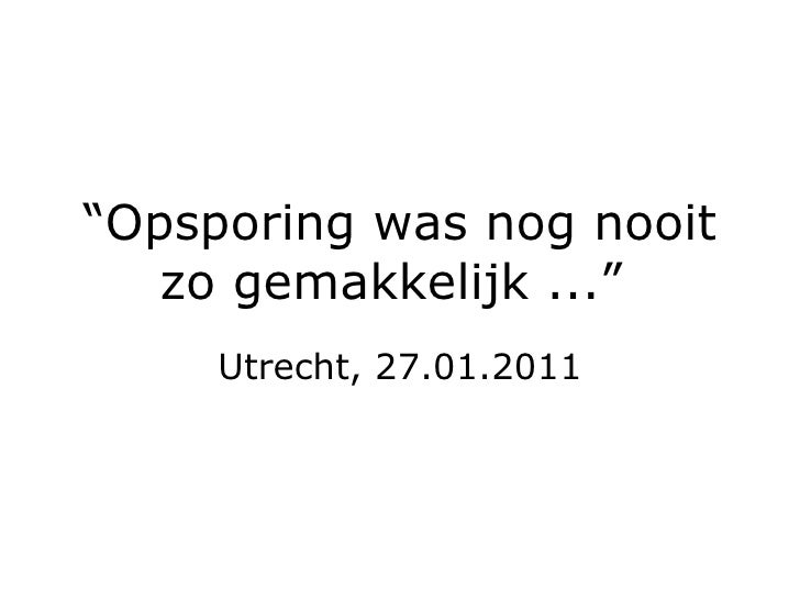 """"""" Opsporing was nog nooit zo gemakkelijk ...""""  Utrecht, 27.01.2011"""