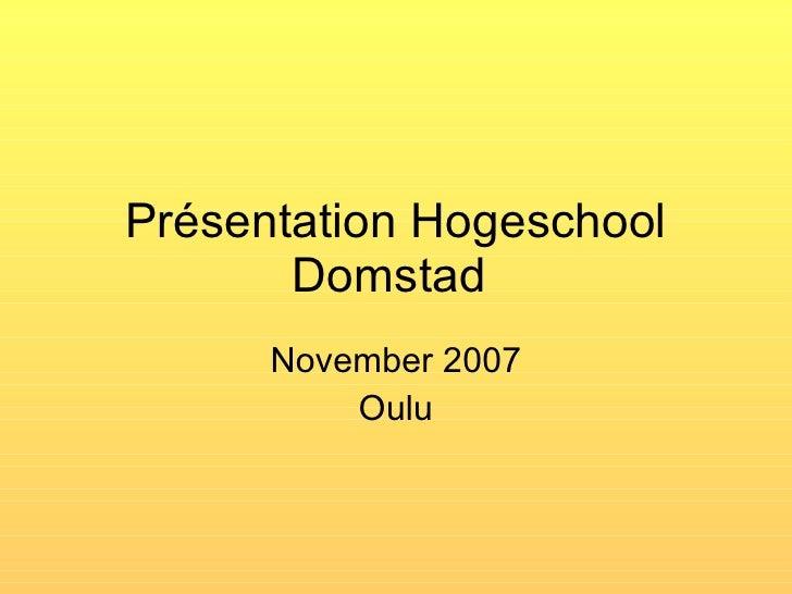 Pr é sentation  H o g esc h ool Domstad   November 2007 Oulu