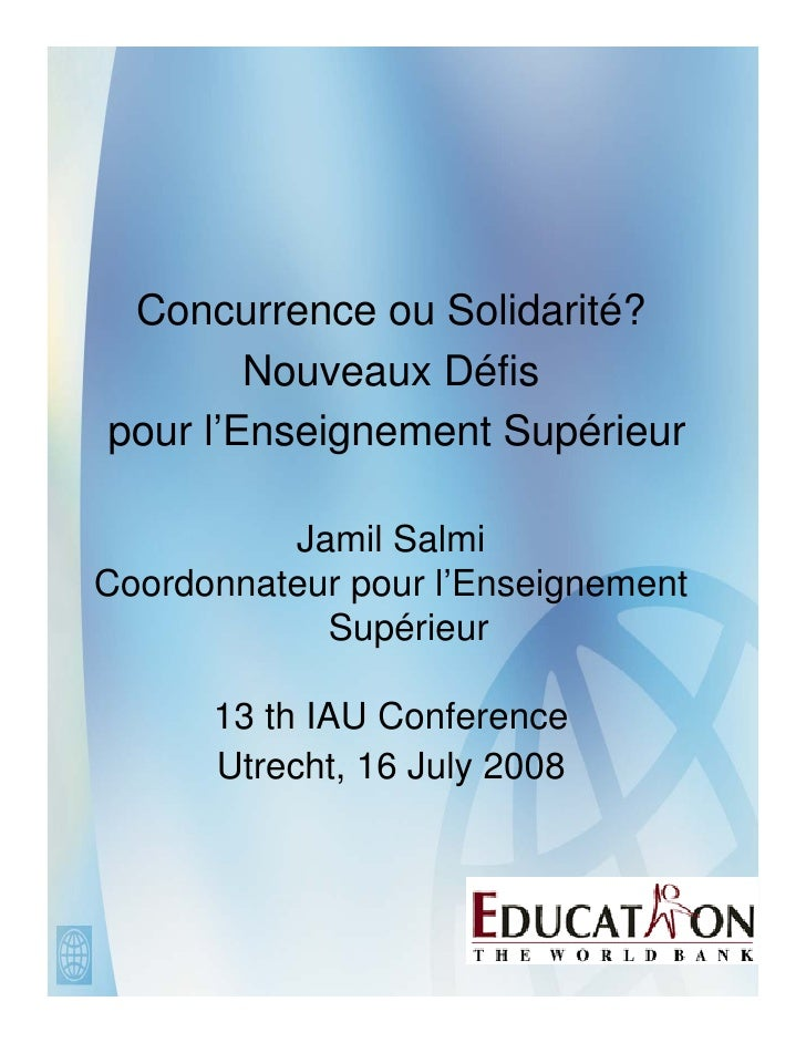 Concurrence ou Solidarité?        Nouveaux Défispour l'Enseignement Supérieur          Jamil SalmiCoordonnateur pour l'Ens...