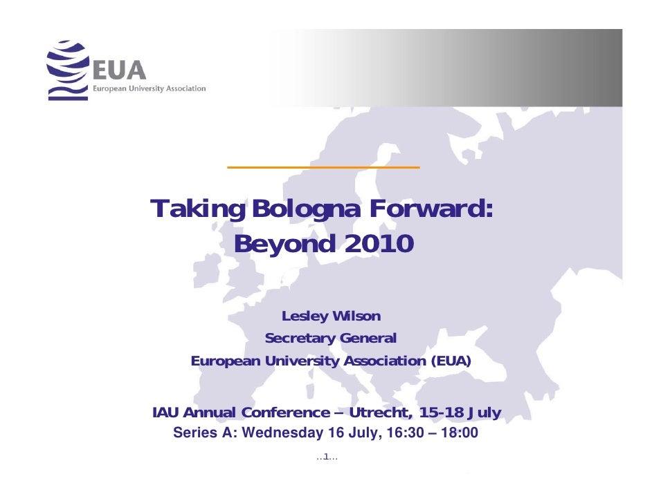 Taking Bologna Forward:     Beyond 2010               Lesley Wilson             Secretary General    European University A...