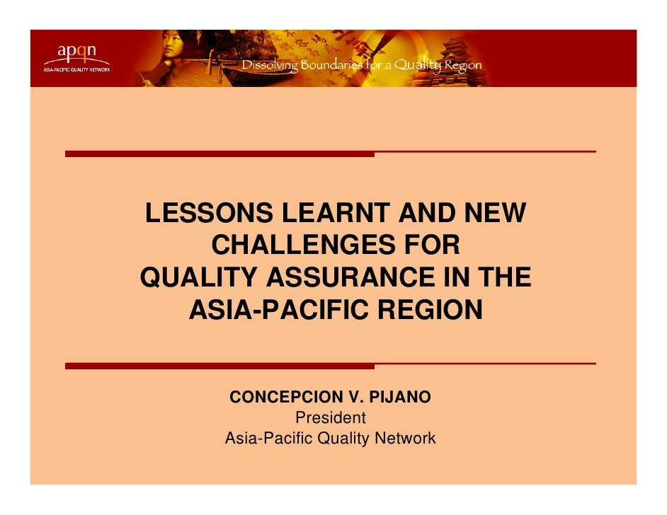 LESSONS LEARNT AND NEW    CHALLENGES FORQUALITY ASSURANCE IN THE   ASIA-PACIFIC REGION     CONCEPCION V. PIJANO           ...