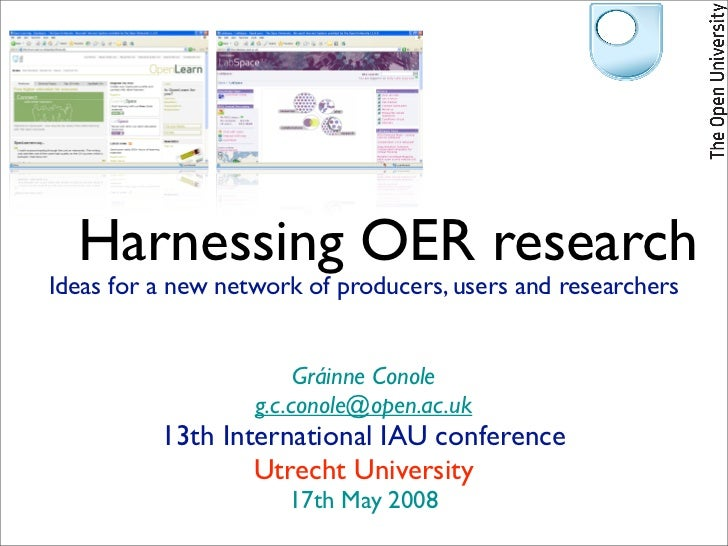 Harnessing OER researchIdeas for a new network of producers, users and researchers                        Gráinne Conole  ...