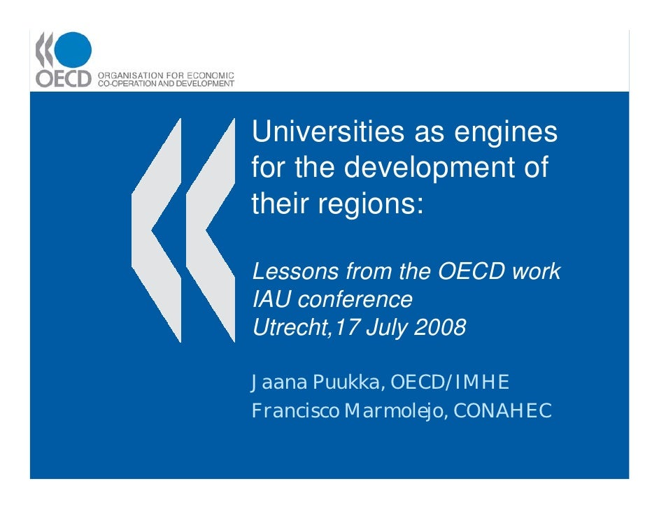 Universities as enginesfor the development oftheir regions:Lessons from the OECD workIAU conferenceUtrecht,17 July 2008Jaa...