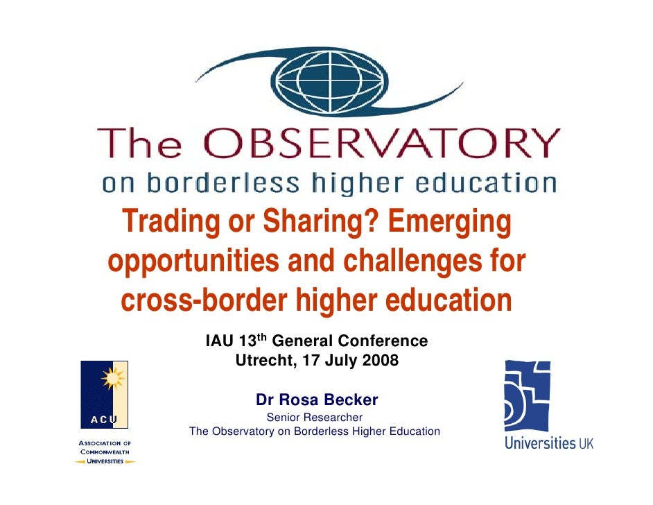 Trading or Sharing? Emergingopportunities and challenges for cross-border higher education         IAU 13th General Confer...