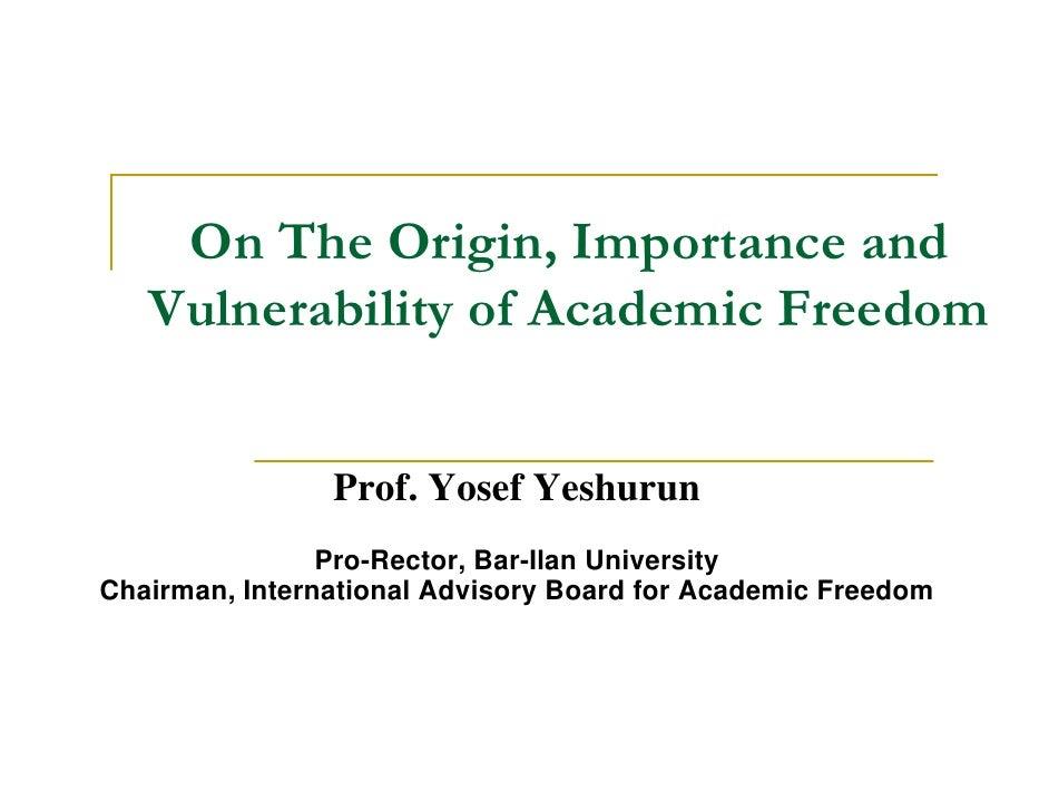 On The Origin, Importance and   Vulnerability of Academic Freedom                Prof. Yosef Yeshurun                Pro-R...