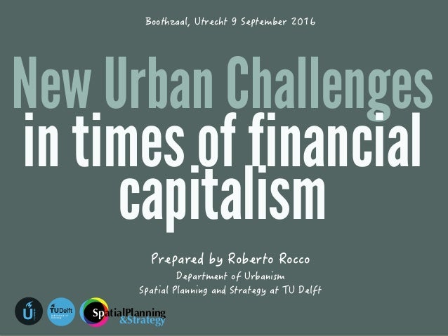 """!""""#$%#&'&#((%() *!$+#$,)-U URBANISM !""""#$%!&'()""""*+(%,!-$ .""""/0'-#-1, New Urban Challenges in times of financial capitalism"""