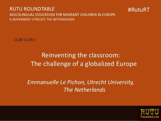 Reinventing the classroom: The challenge of a globalized Europe Emmanuelle Le Pichon, Utrecht University, The Netherlands ...