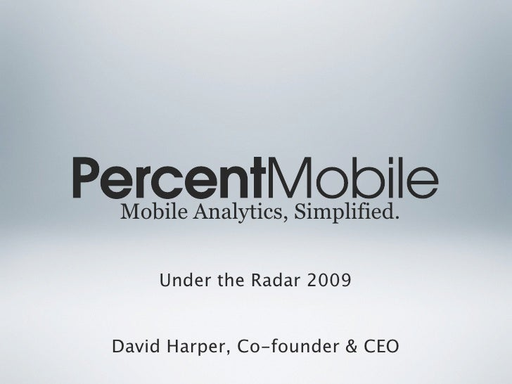 Mobile Analytics, Simplified.       Under the Radar 2009   David Harper, Co-founder & CEO