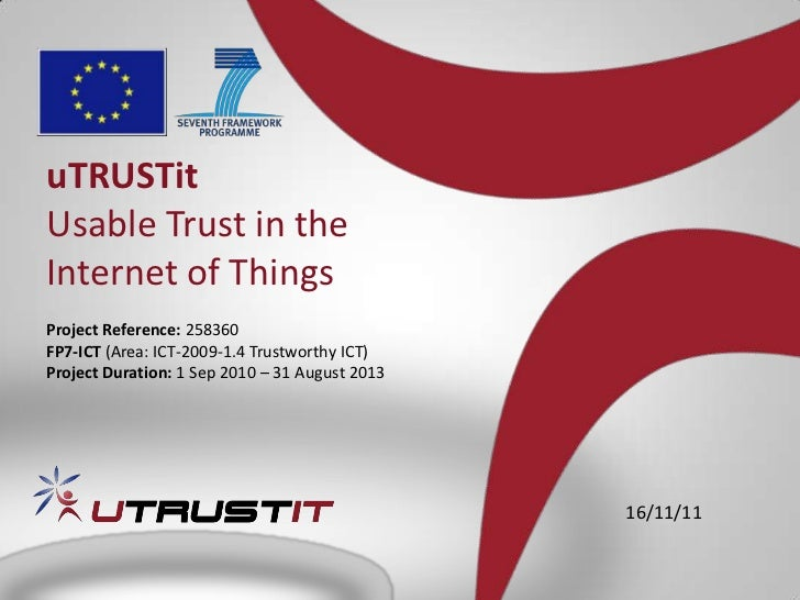 uTRUSTitUsable Trust in theInternet of ThingsProject Reference: 258360FP7-ICT (Area: ICT-2009-1.4 Trustworthy ICT)Project ...