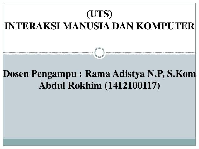 (UTS)INTERAKSI MANUSIA DAN KOMPUTERDosen Pengampu : Rama Adistya N.P, S.KomAbdul Rokhim (1412100117)