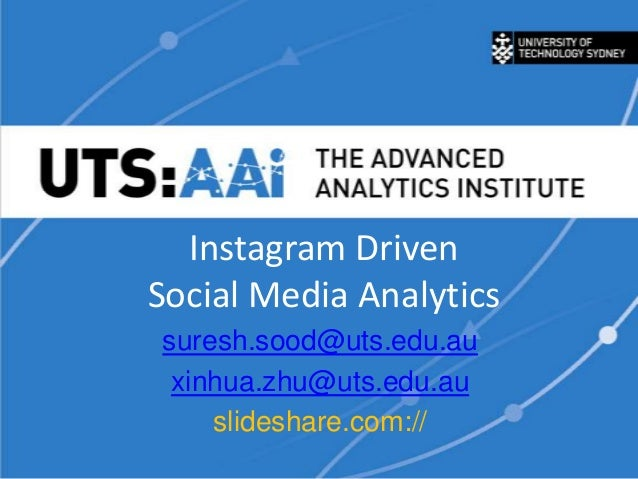 Instagram DrivenSocial Media Analyticssuresh.sood@uts.edu.auxinhua.zhu@uts.edu.auslideshare.com://