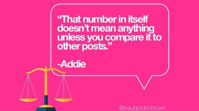 """Thatnumberinitself doesn'tmeananything unlessyoucompareitto otherposts."" -Addie @paulgordonbrown"