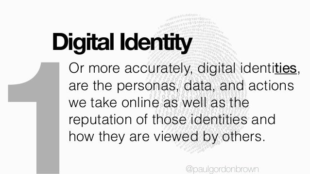 Digital Identity @paulgordonbrown Or more accurately, digital identities, are the personas, data, and actions we take onli...