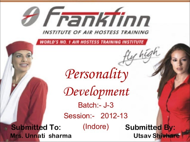 Personality Development Batch:- J-3 Session:- 2012-13 (Indore) Submitted To: Submitted By: Mrs. Unnati sharma  Utsav Shivh...